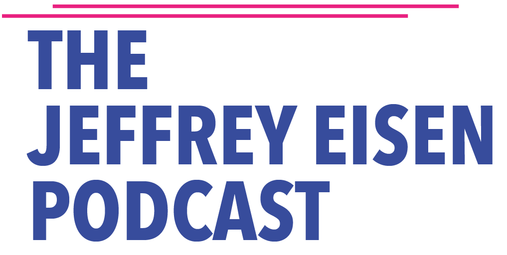 The Jeffrey Eisen Podcast