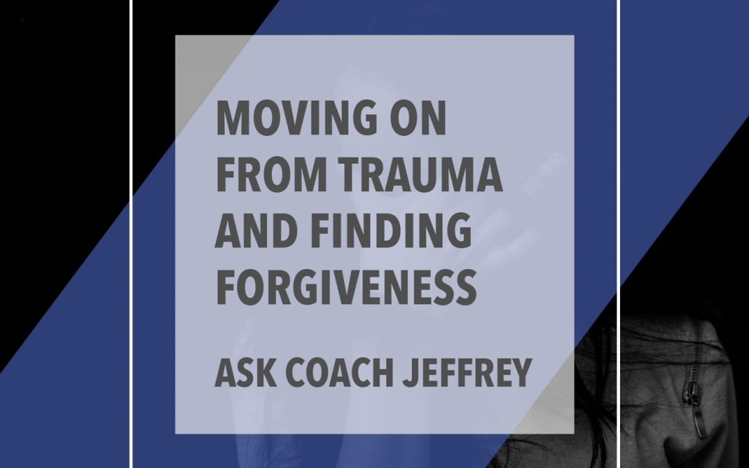 Moving on from Trauma and Finding Forgiveness